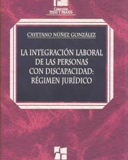Portada del libro La integración laboral de las personas con discapacidad. Régimen Jurídico