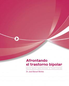 Afrontando el Trastorno Bipolar. Guía para pacientes y familiares