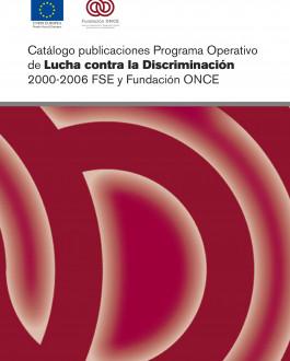 Portada Catálogo publicaciones programa operativo de lucha contra la discriminación 2000-2006 FSE y Fundación ONCE
