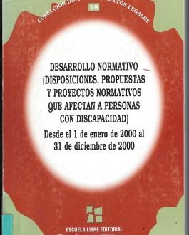 Portada del LibroDesarrollo normativo (Disposiciones, propuestas y proyectos normativos que afectan a personas con discapacidad) - Desde el 1 de enero al 31 de diciembre de 2000