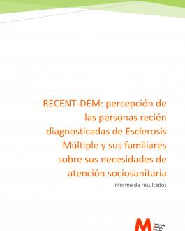 Portada RECENT-DEM: percepción de las personas recién diagnosticadas de Esclerosis Múltiple y sus familiares sobre sus necesidades de atención sociosanitaria Informe de resultados